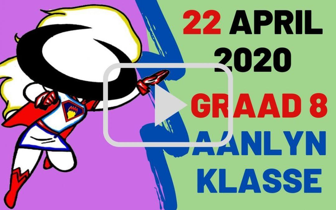 WOENSDAG 22 APRIL 2020 – GRAAD 8