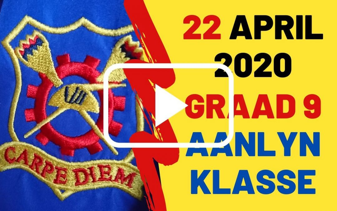 WOENSDAG 22 APRIL 2020 – GRAAD 9