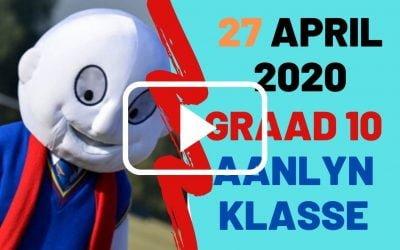 MAANDAG 27 APRIL 2020 – GRAAD 10