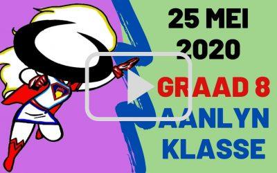 MAANDAG 25 MEI 2020 – GRAAD 8