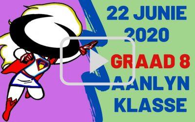 MAANDAG 22 JUNIE 2020 – GRAAD 8