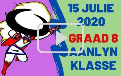 WOENSDAG 15 JULIE 2020 – GRAAD 8
