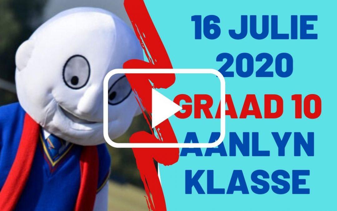 DONDERDAG 16 JULIE 2020 – GRAAD 10