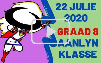 WOENSDAG 22 JULIE 2020 – GRAAD 8