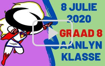 WOENSDAG 08 JULIE 2020 – GRAAD 8