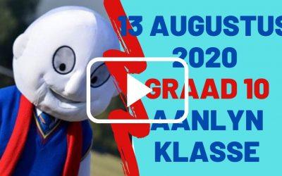 DONDERDAG 13 AUGUSTUS 2020 – GRAAD 10