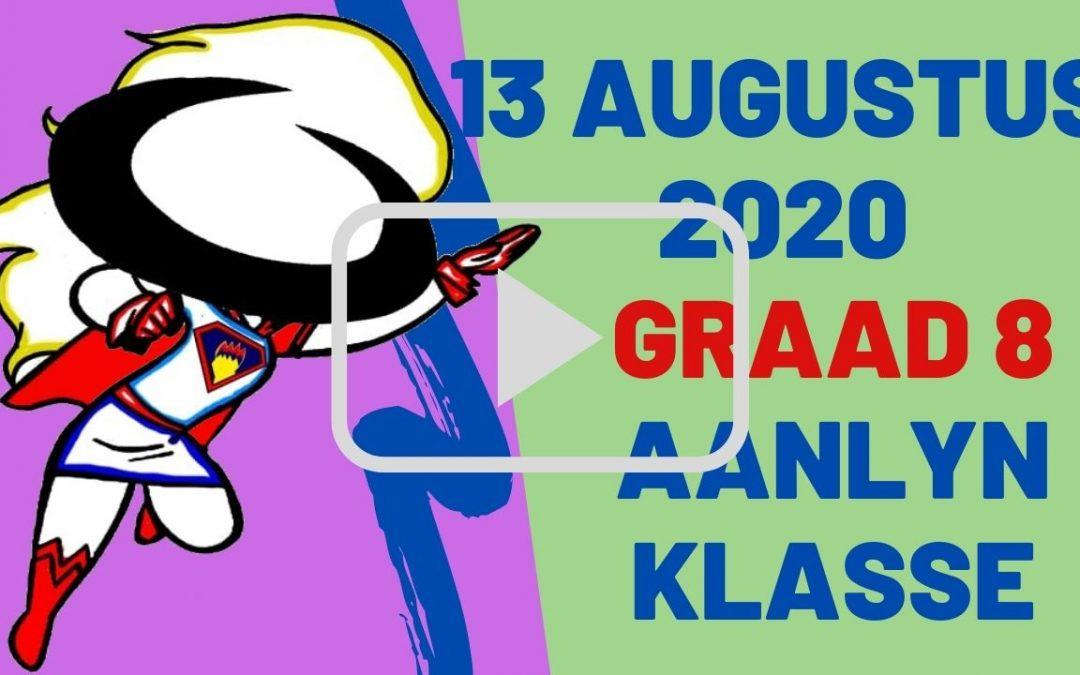 DONDERDAG 13 AUGUSTUS 2020 – GRAAD 8