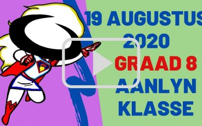 WOENSDAG 19 AUGUSTUS 2020 – GRAAD 8